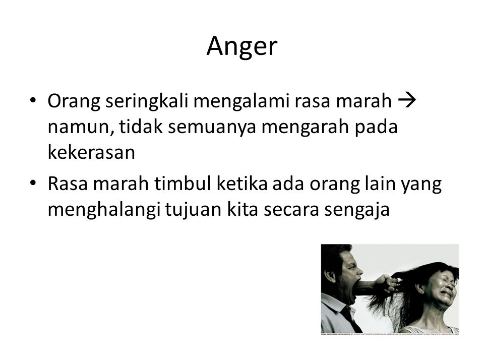 Anger Orang seringkali mengalami rasa marah  namun, tidak semuanya mengarah pada kekerasan.