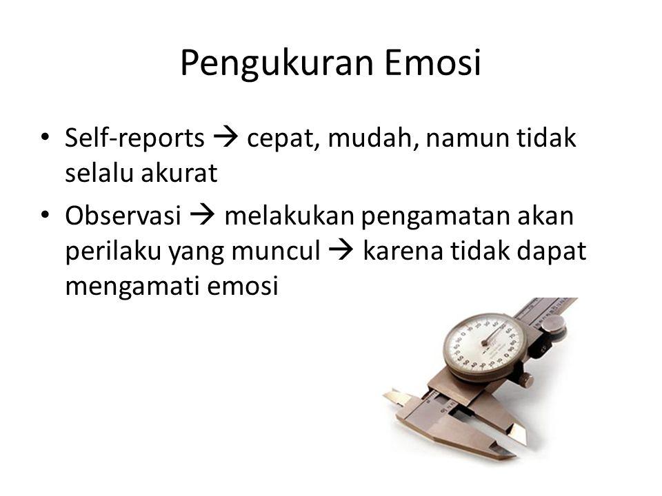 Pengukuran Emosi Self-reports  cepat, mudah, namun tidak selalu akurat.