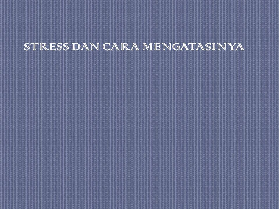 STRESS DAN CARA MENGATASINYA