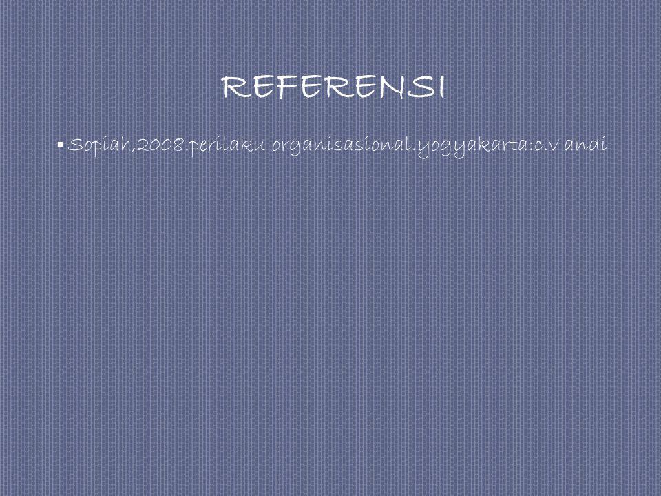 REFERENSI Sopiah,2008.perilaku organisasional.yogyakarta:c.v andi