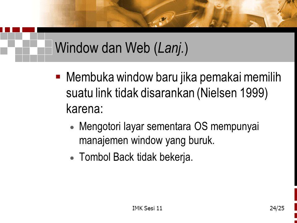 Window dan Web (Lanj.) Membuka window baru jika pemakai memilih suatu link tidak disarankan (Nielsen 1999) karena: