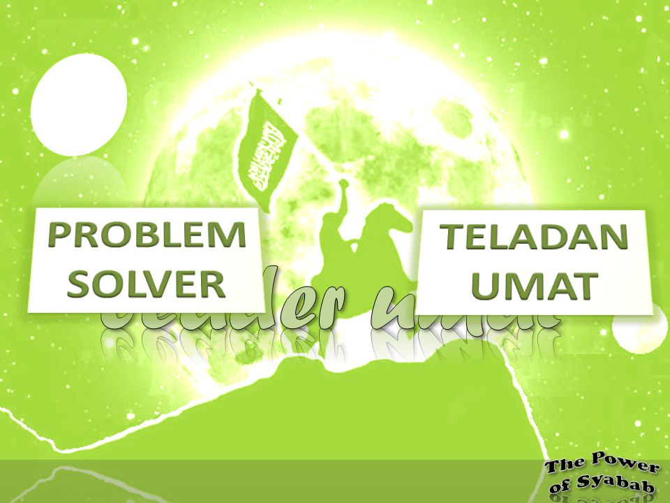PROBLEM SOLVER TELADAN UMAT leader umat The Power of Syabab