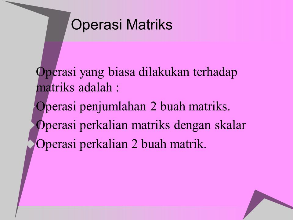 Operasi Matriks Operasi penjumlahan 2 buah matriks.