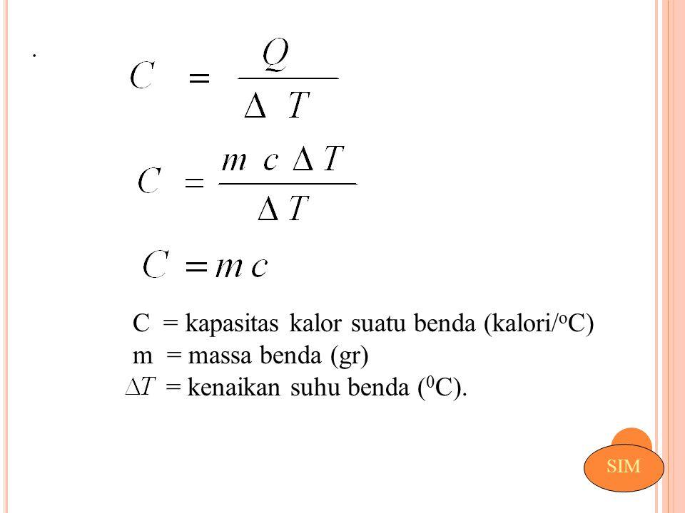 C = kapasitas kalor suatu benda (kalori/oC) m = massa benda (gr)