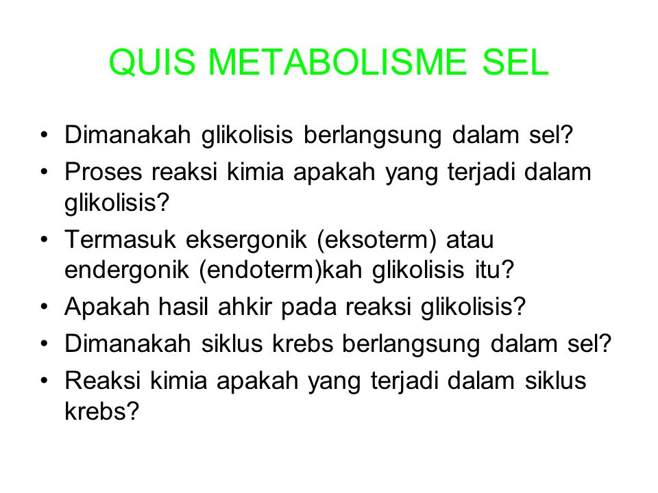 QUIS METABOLISME SEL Dimanakah glikolisis berlangsung dalam sel