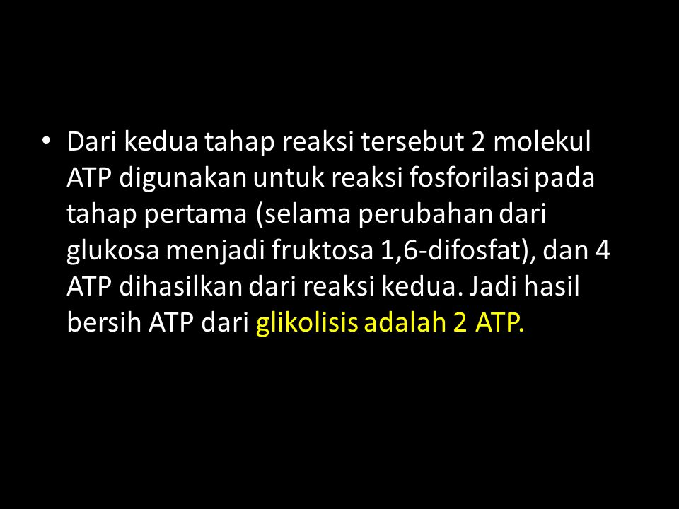 Dari kedua tahap reaksi tersebut 2 molekul ATP digunakan untuk reaksi fosforilasi pada tahap pertama (selama perubahan dari glukosa menjadi fruktosa 1,6-difosfat), dan 4 ATP dihasilkan dari reaksi kedua.