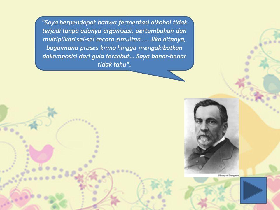 Saya berpendapat bahwa fermentasi alkohol tidak terjadi tanpa adanya organisasi, pertumbuhan dan multiplikasi sel-sel secara simultan.....