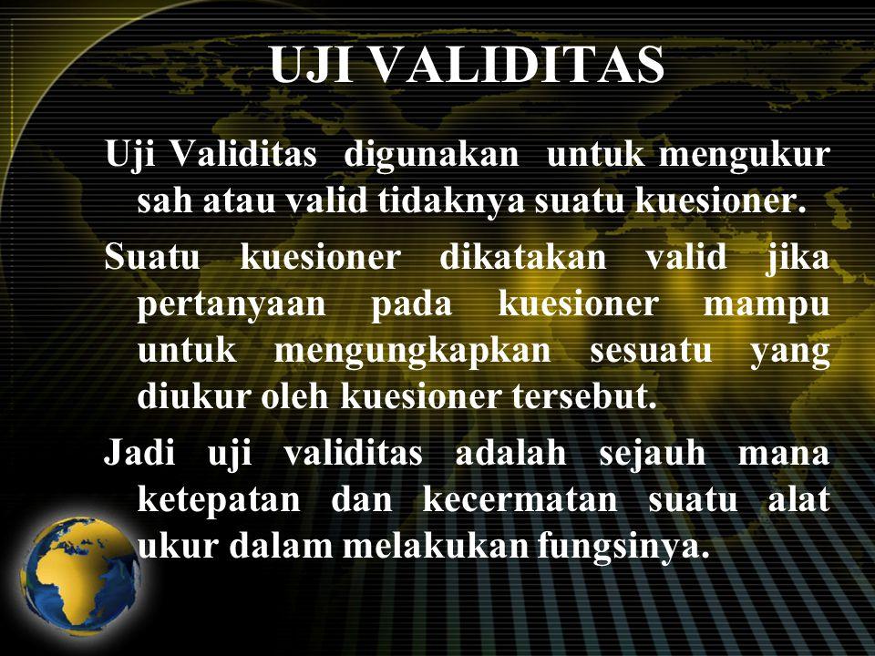 UJI VALIDITAS Uji Validitas digunakan untuk mengukur sah atau valid tidaknya suatu kuesioner.