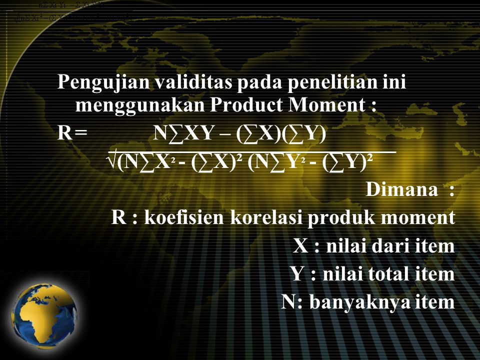 Pengujian validitas pada penelitian ini menggunakan Product Moment :