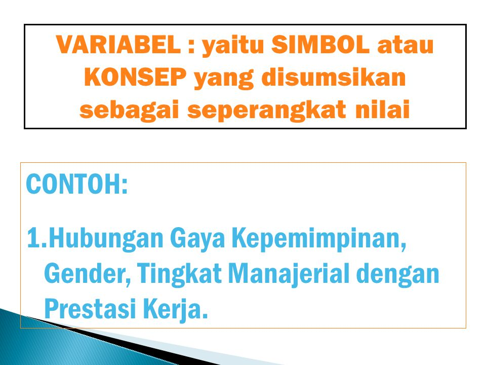VARIABEL : yaitu SIMBOL atau KONSEP yang disumsikan sebagai seperangkat nilai
