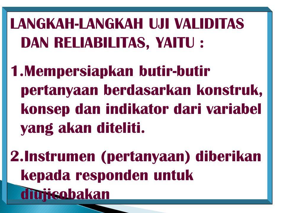 LANGKAH-LANGKAH UJI VALIDITAS DAN RELIABILITAS, YAITU :