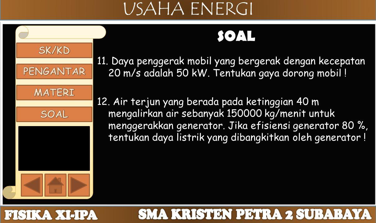SOAL 11. Daya penggerak mobil yang bergerak dengan kecepatan 20 m/s adalah 50 kW. Tentukan gaya dorong mobil !