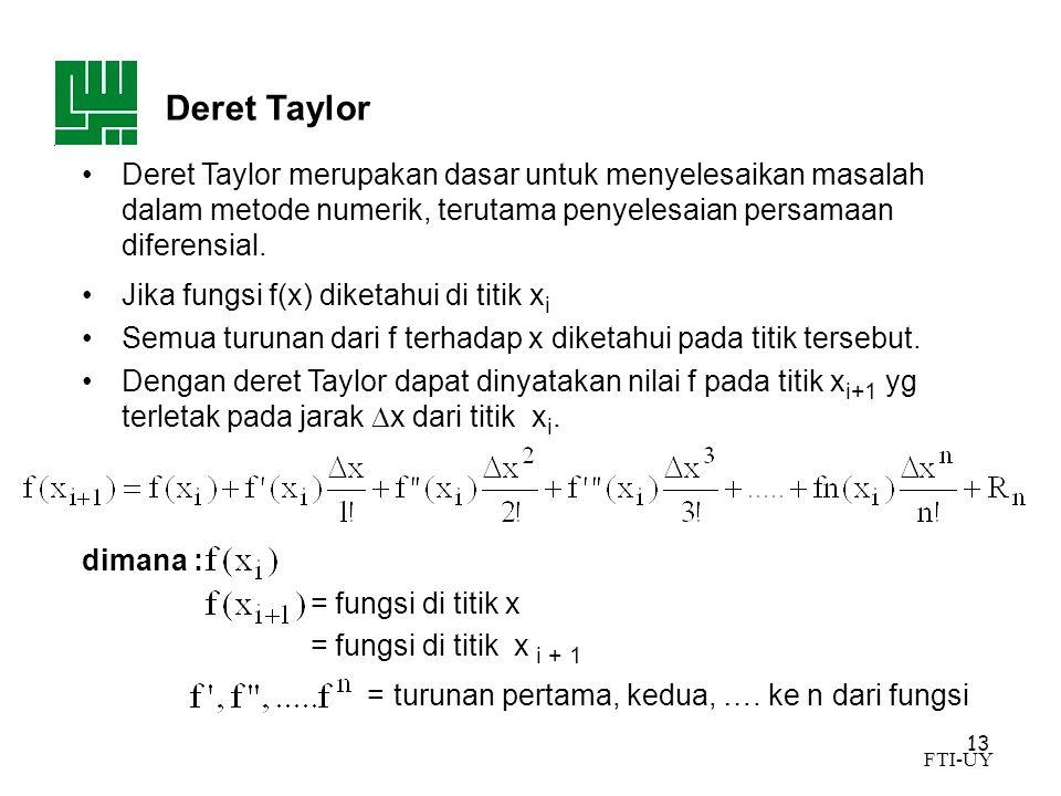 Deret Taylor Deret Taylor merupakan dasar untuk menyelesaikan masalah dalam metode numerik, terutama penyelesaian persamaan diferensial.