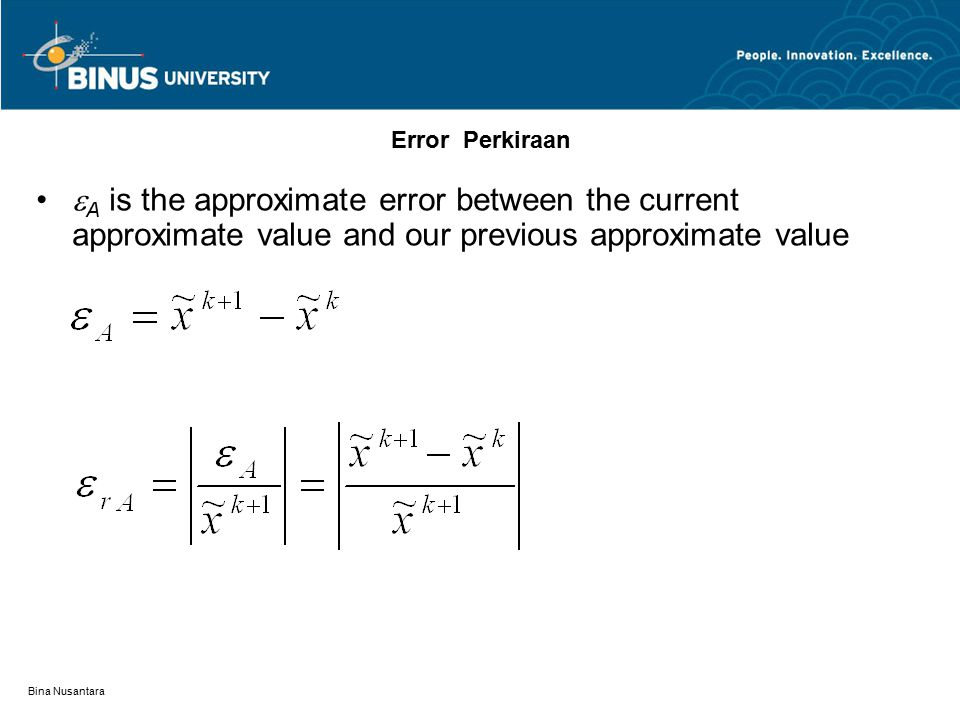 Error Perkiraan A is the approximate error between the current approximate value and our previous approximate value.