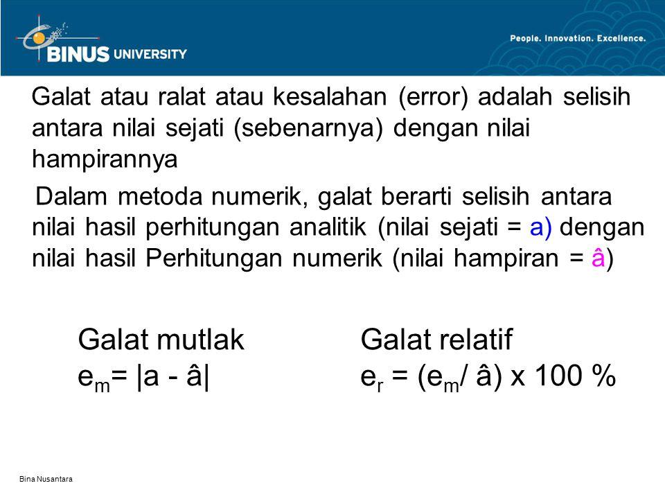 Galat mutlak em= |a - â| Galat relatif er = (em/ â) x 100 %