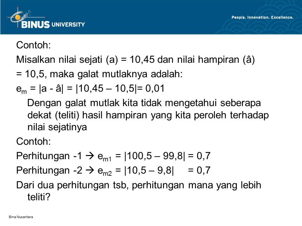 Misalkan nilai sejati (a) = 10,45 dan nilai hampiran (â)