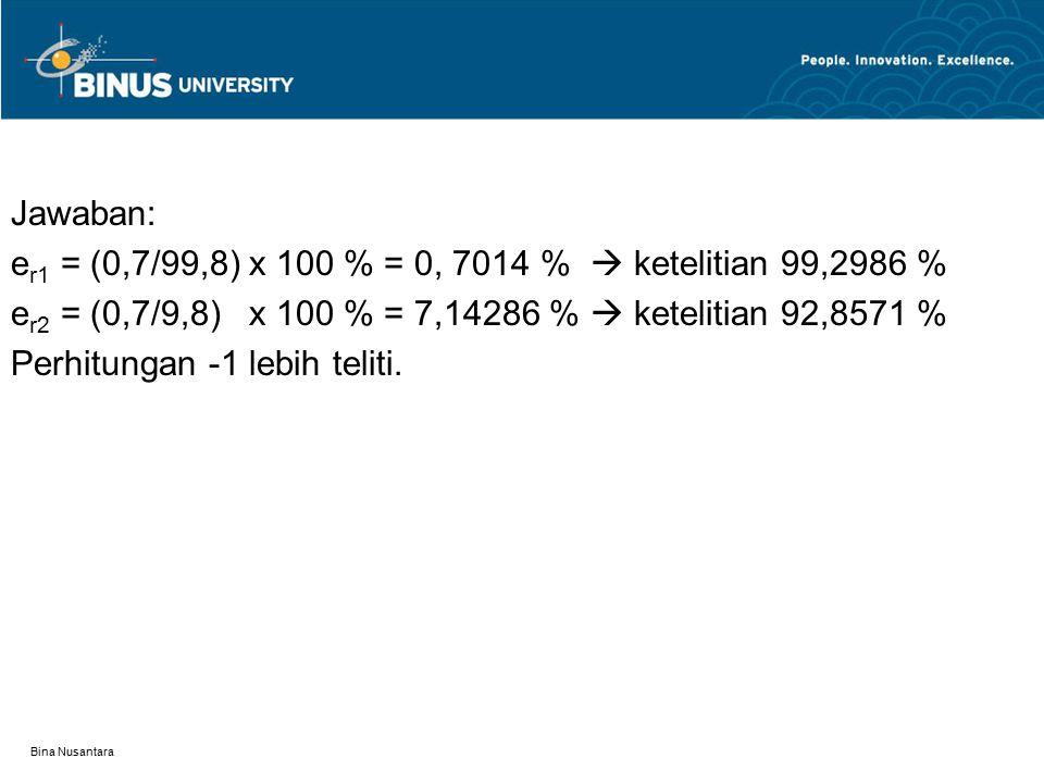 er1 = (0,7/99,8) x 100 % = 0, 7014 %  ketelitian 99,2986 %