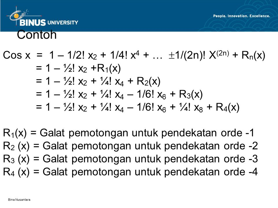 Contoh Cos x = 1 – 1/2! x2 + 1/4! x4 + … 1/(2n)! X(2n) + Rn(x)