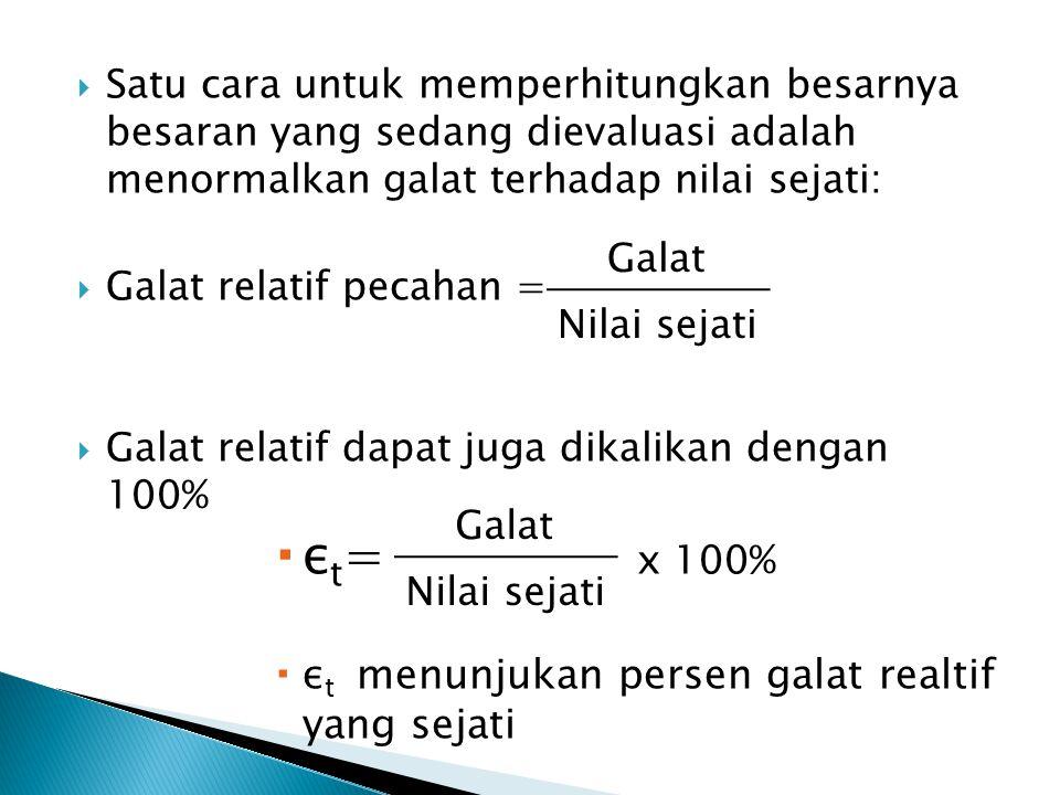 εt= x 100% εt menunjukan persen galat realtif yang sejati