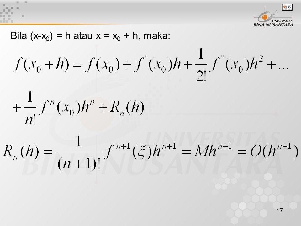 Bila (x-x0) = h atau x = x0 + h, maka: