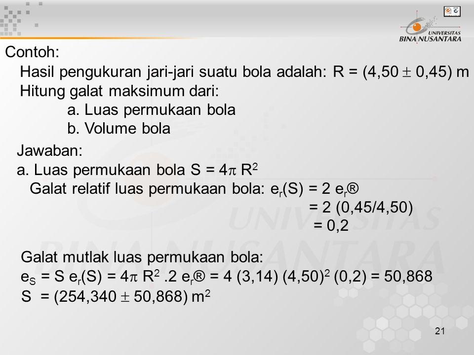 Contoh: Hasil pengukuran jari-jari suatu bola adalah: R = (4,50  0,45) m. Hitung galat maksimum dari: