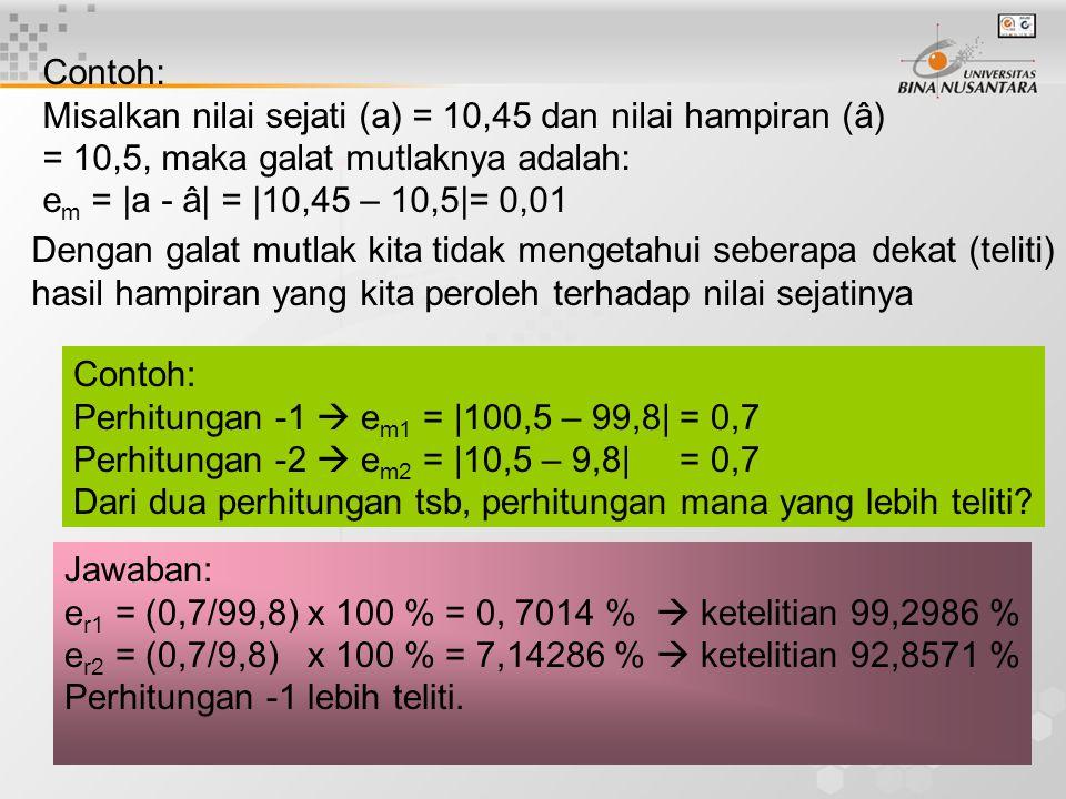 Contoh: Misalkan nilai sejati (a) = 10,45 dan nilai hampiran (â) = 10,5, maka galat mutlaknya adalah: