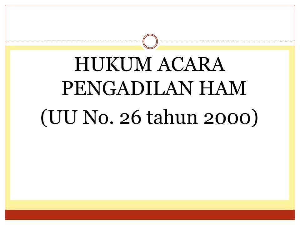 HUKUM ACARA PENGADILAN HAM (UU No. 26 tahun 2000)