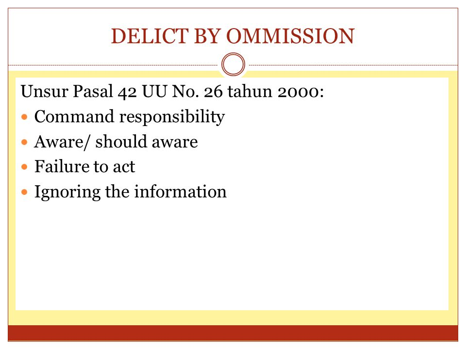 DELICT BY OMMISSION Unsur Pasal 42 UU No. 26 tahun 2000: