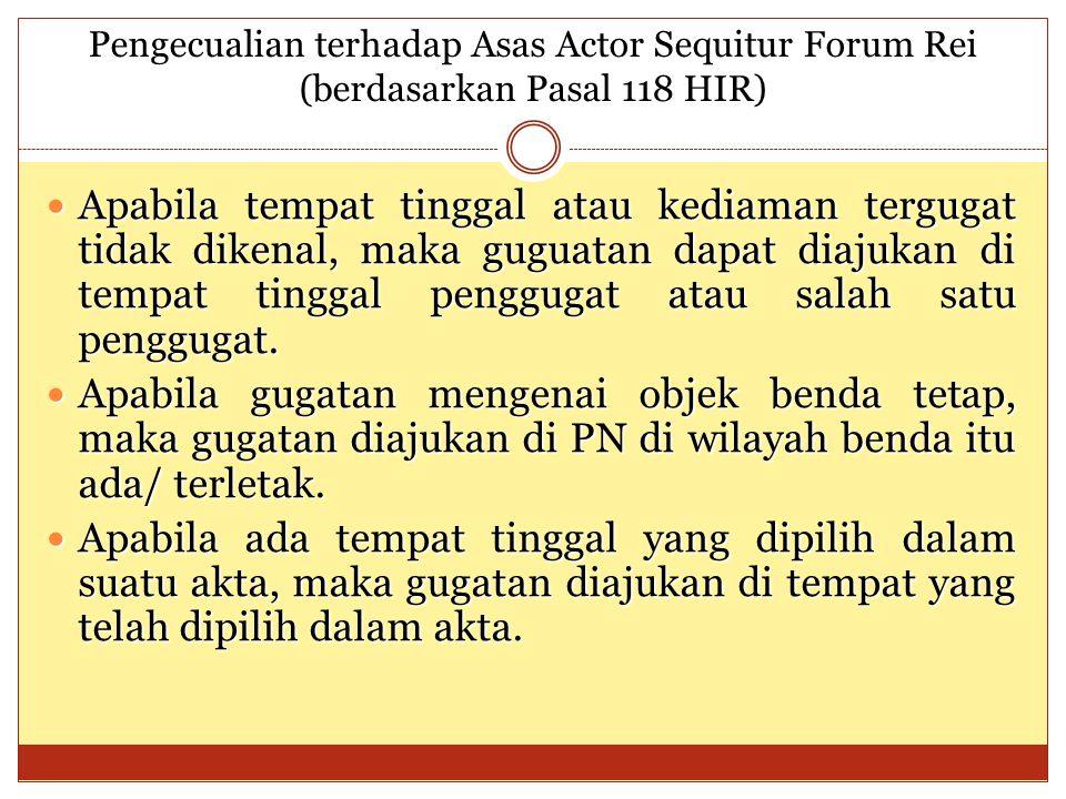 Pengecualian terhadap Asas Actor Sequitur Forum Rei (berdasarkan Pasal 118 HIR)