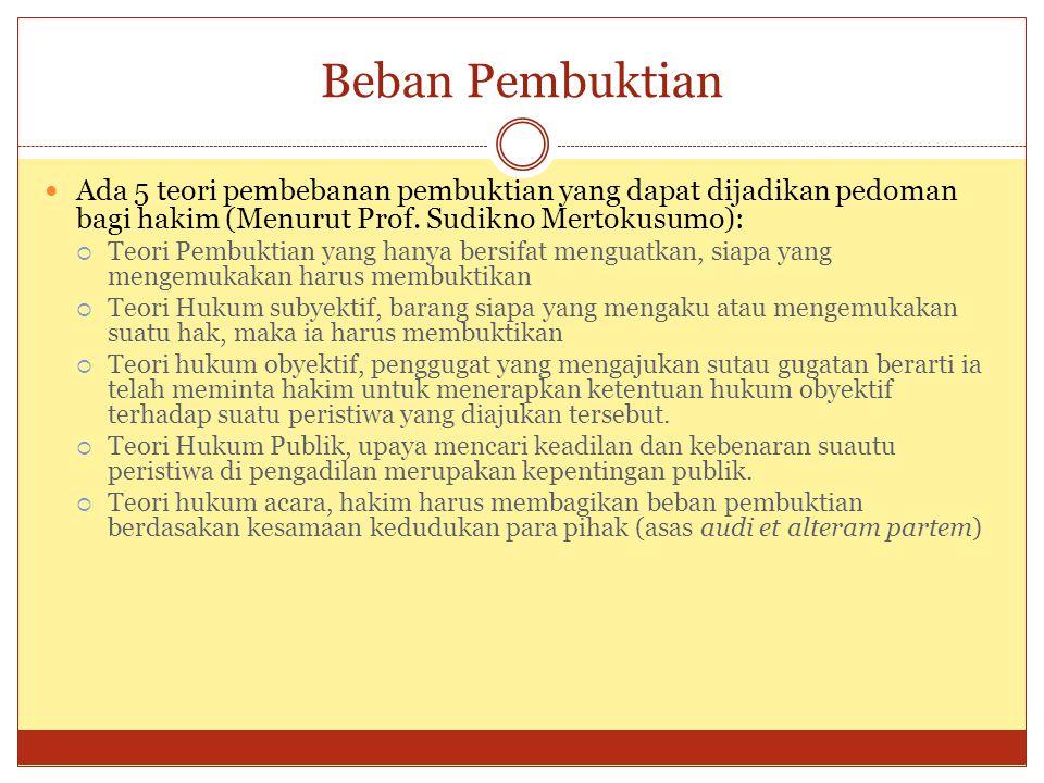 Beban Pembuktian Ada 5 teori pembebanan pembuktian yang dapat dijadikan pedoman bagi hakim (Menurut Prof. Sudikno Mertokusumo):