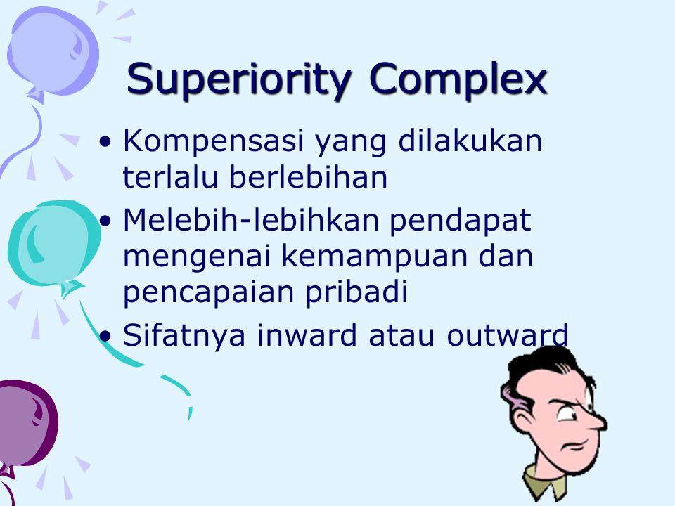 Superiority Complex Kompensasi yang dilakukan terlalu berlebihan