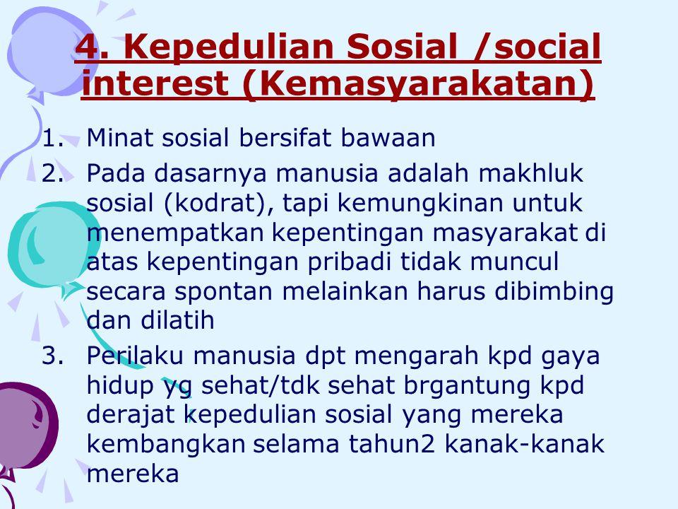 4. Kepedulian Sosial /social interest (Kemasyarakatan)