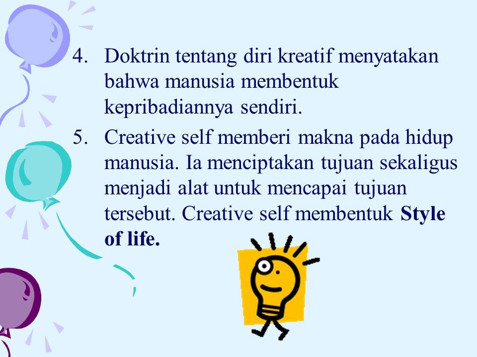 Doktrin tentang diri kreatif menyatakan bahwa manusia membentuk kepribadiannya sendiri.
