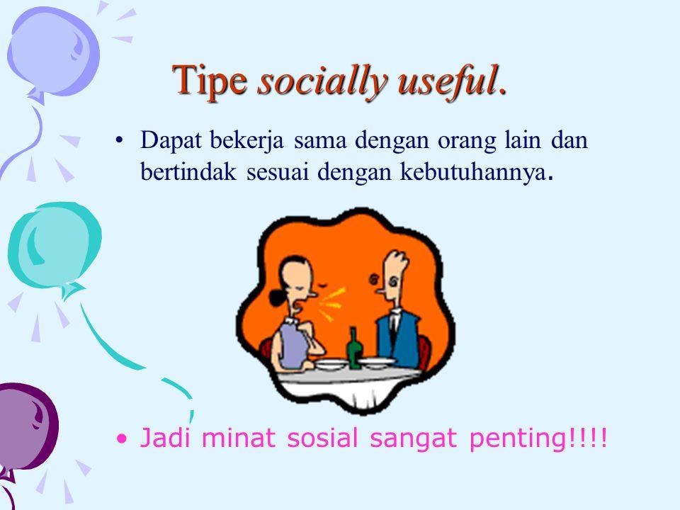 Tipe socially useful. Dapat bekerja sama dengan orang lain dan bertindak sesuai dengan kebutuhannya.