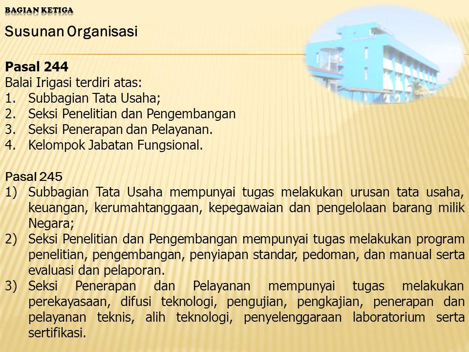 Susunan Organisasi Pasal 244 Balai Irigasi terdiri atas: