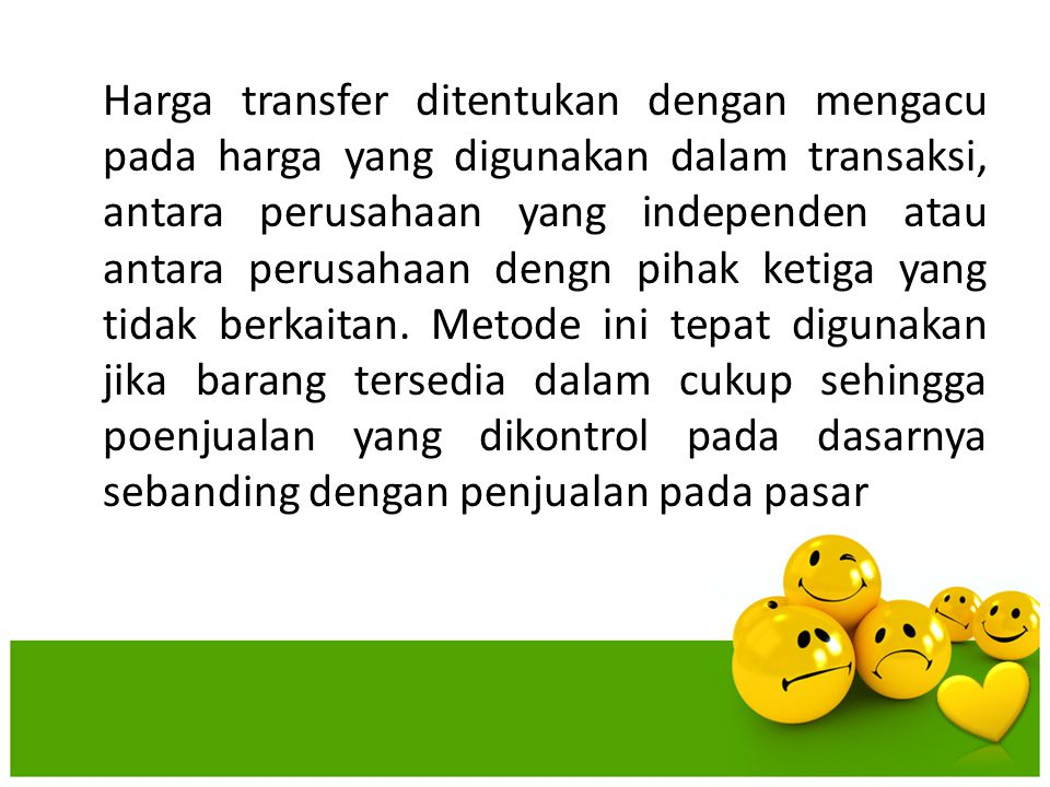 Harga transfer ditentukan dengan mengacu pada harga yang digunakan dalam transaksi, antara perusahaan yang independen atau antara perusahaan dengn pihak ketiga yang tidak berkaitan.