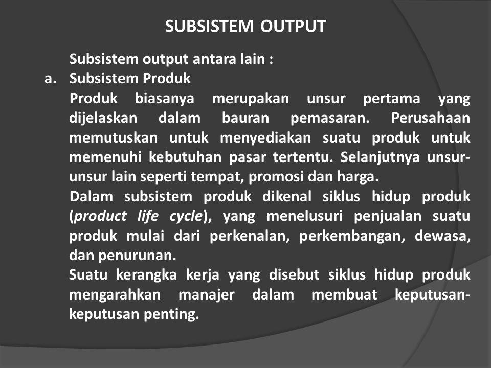 SUBSISTEM OUTPUT Subsistem output antara lain : Subsistem Produk