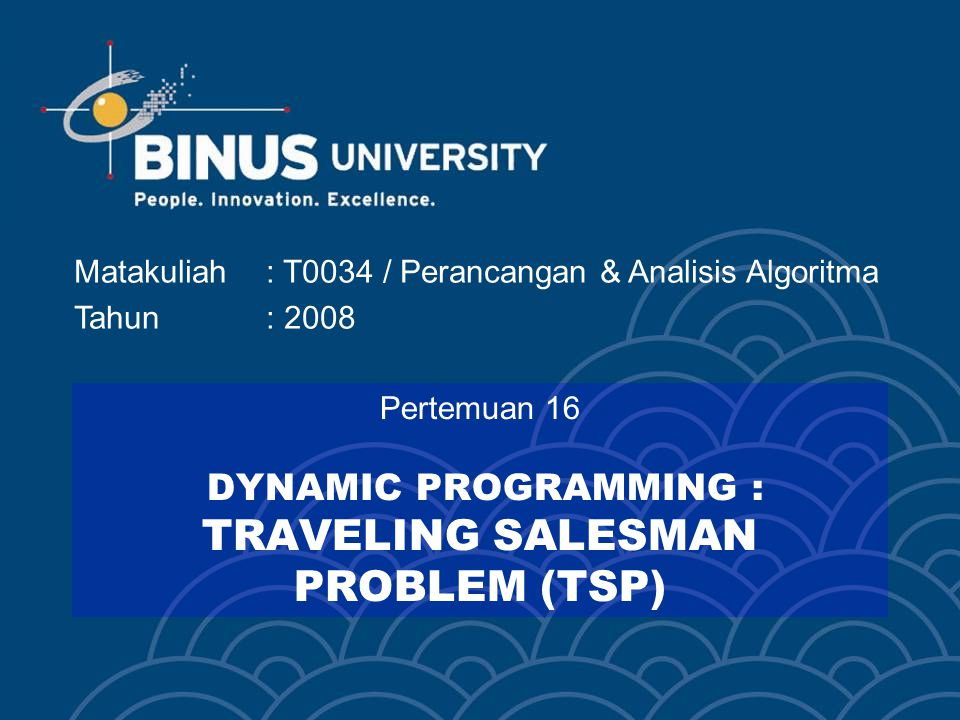 Pertemuan 16 DYNAMIC PROGRAMMING : TRAVELING SALESMAN PROBLEM (TSP)
