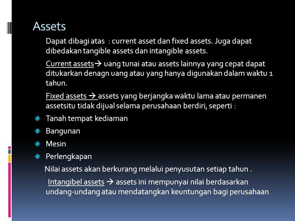 Assets Dapat dibagi atas : current asset dan fixed assets. Juga dapat dibedakan tangible assets dan intangible assets.