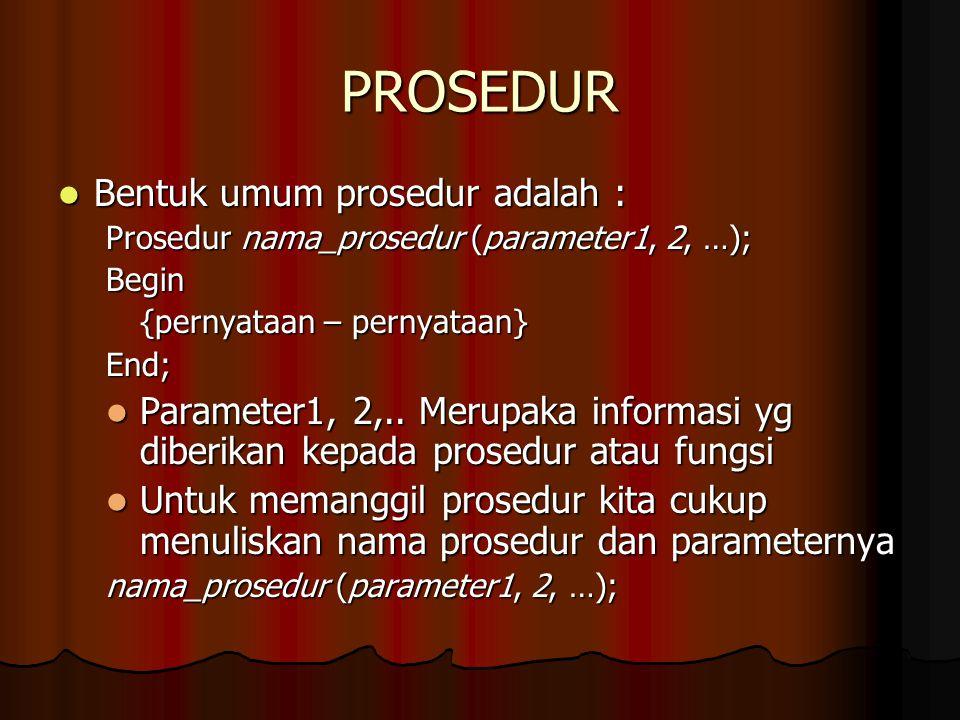 PROSEDUR Bentuk umum prosedur adalah :