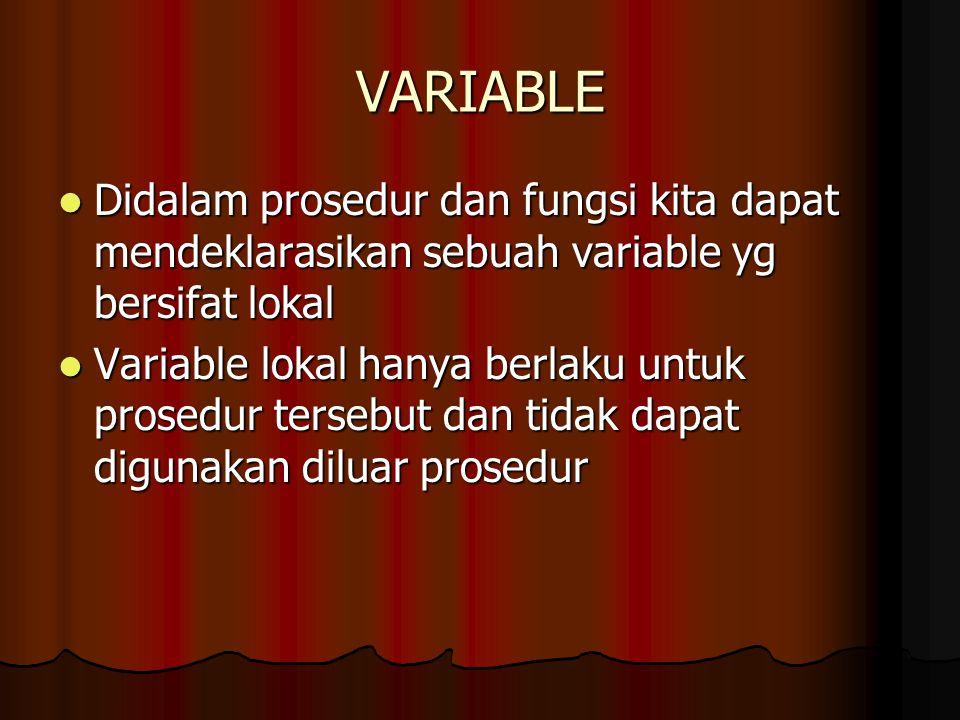 VARIABLE Didalam prosedur dan fungsi kita dapat mendeklarasikan sebuah variable yg bersifat lokal.