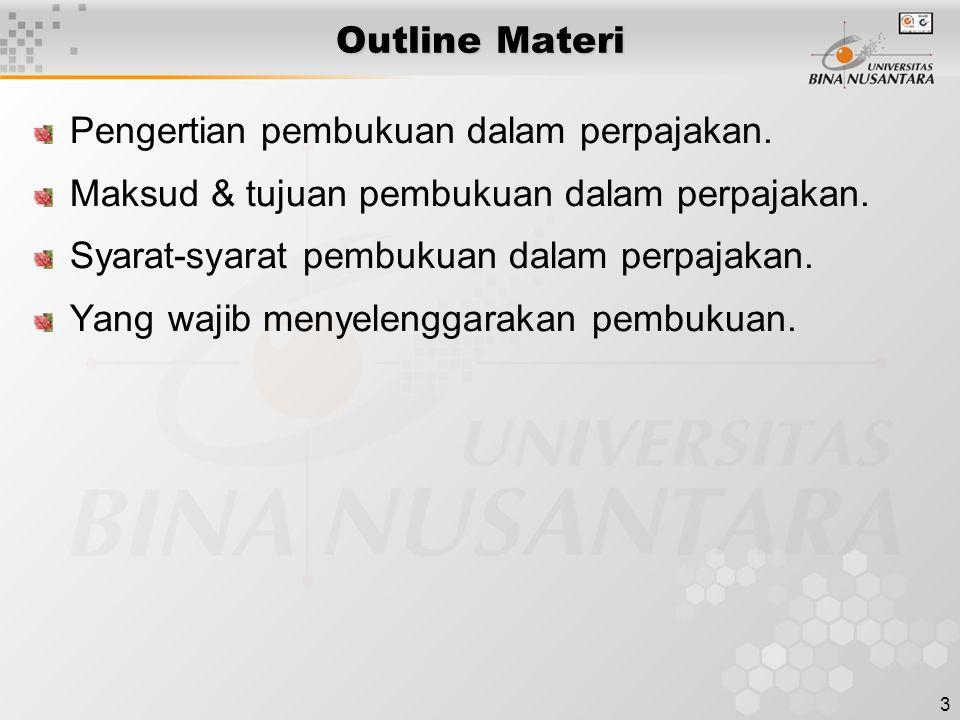 Outline Materi Pengertian pembukuan dalam perpajakan. Maksud & tujuan pembukuan dalam perpajakan. Syarat-syarat pembukuan dalam perpajakan.