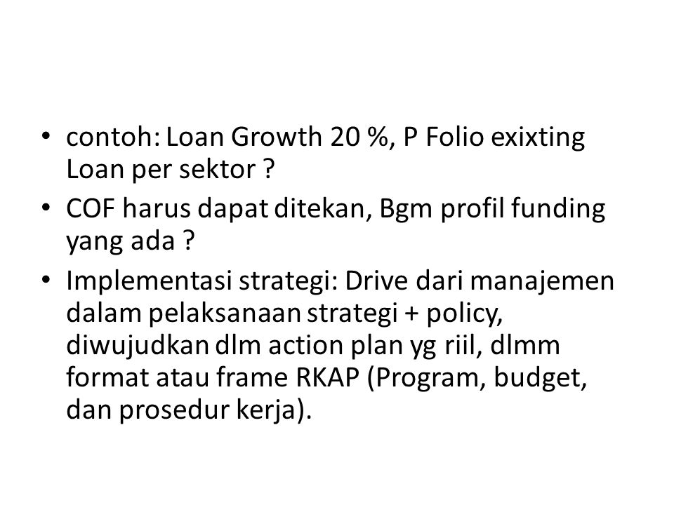 contoh: Loan Growth 20 %, P Folio exixting Loan per sektor