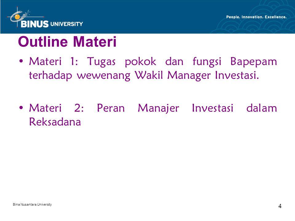 Outline Materi Materi 1: Tugas pokok dan fungsi Bapepam terhadap wewenang Wakil Manager Investasi. Materi 2: Peran Manajer Investasi dalam Reksadana.