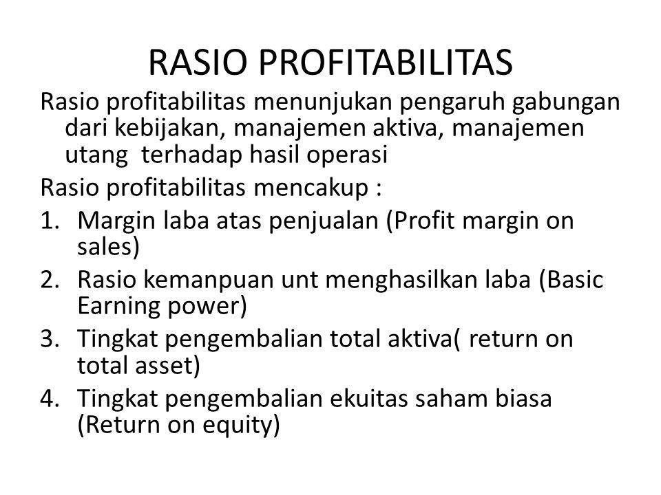 RASIO PROFITABILITAS Rasio profitabilitas menunjukan pengaruh gabungan dari kebijakan, manajemen aktiva, manajemen utang terhadap hasil operasi.