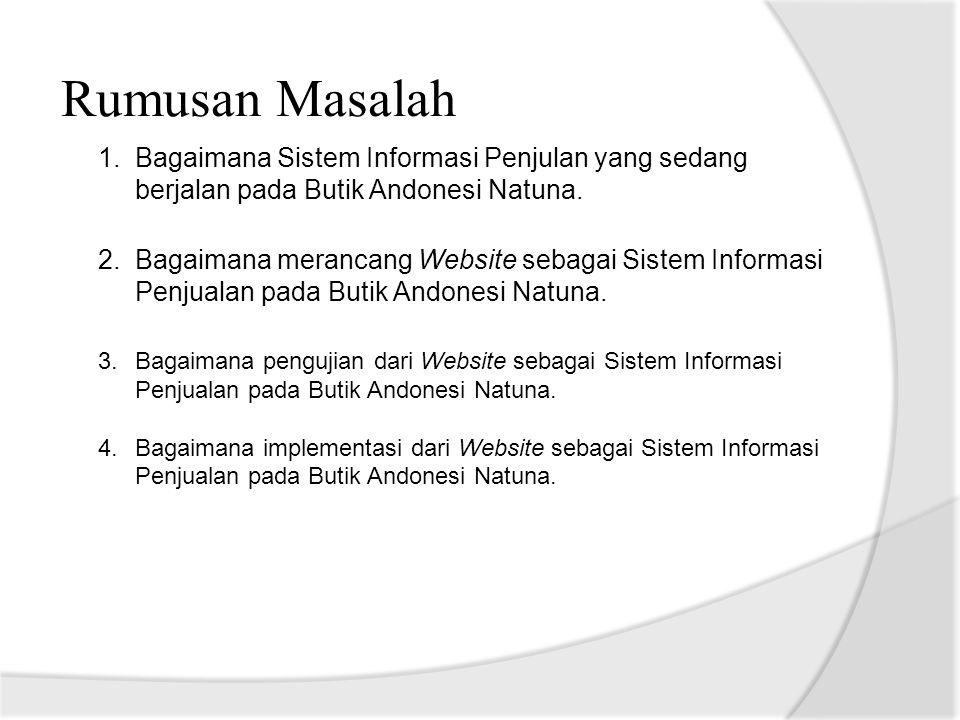 Rumusan Masalah Bagaimana Sistem Informasi Penjulan yang sedang berjalan pada Butik Andonesi Natuna.