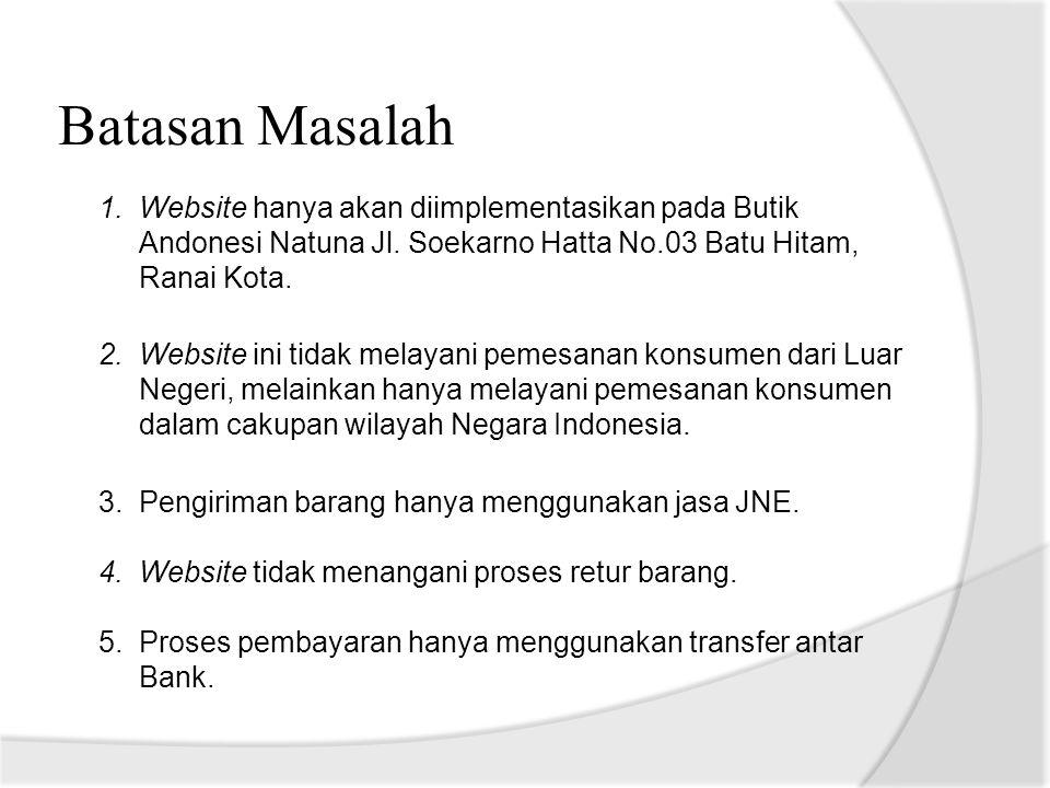 Batasan Masalah Website hanya akan diimplementasikan pada Butik Andonesi Natuna Jl. Soekarno Hatta No.03 Batu Hitam, Ranai Kota.