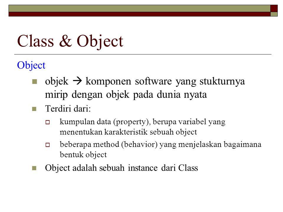 Class & Object Object. objek  komponen software yang stukturnya mirip dengan objek pada dunia nyata.