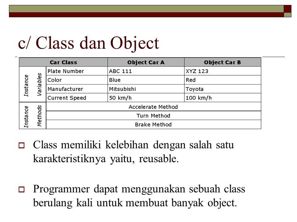 c/ Class dan Object Class memiliki kelebihan dengan salah satu karakteristiknya yaitu, reusable.