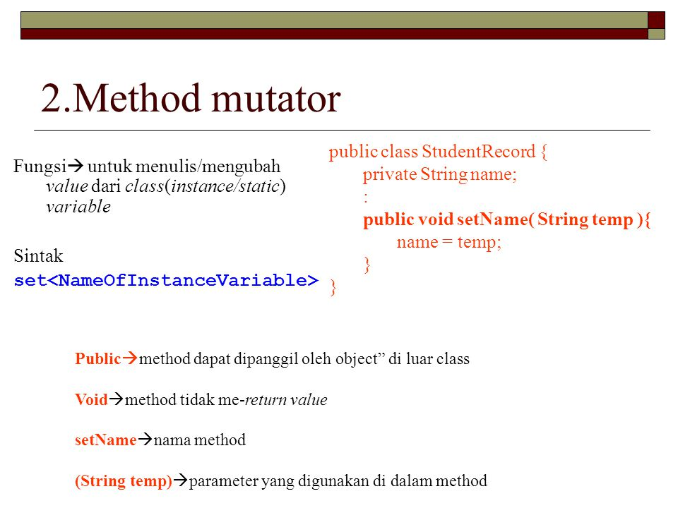 2.Method mutator public class StudentRecord { private String name;